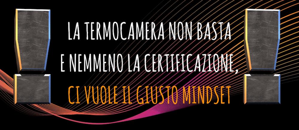 La termocamera non basta e nemmeno la certificazione, ci vuole il giusto mindset