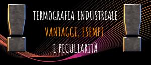 Termografia Industriale- Vantaggi, esempi pratici e peculiarità