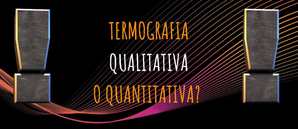 Termografia qualitativa e termografia quantitativa
