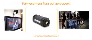 Termocamera fissa - diagnosi corona virus aereoporti